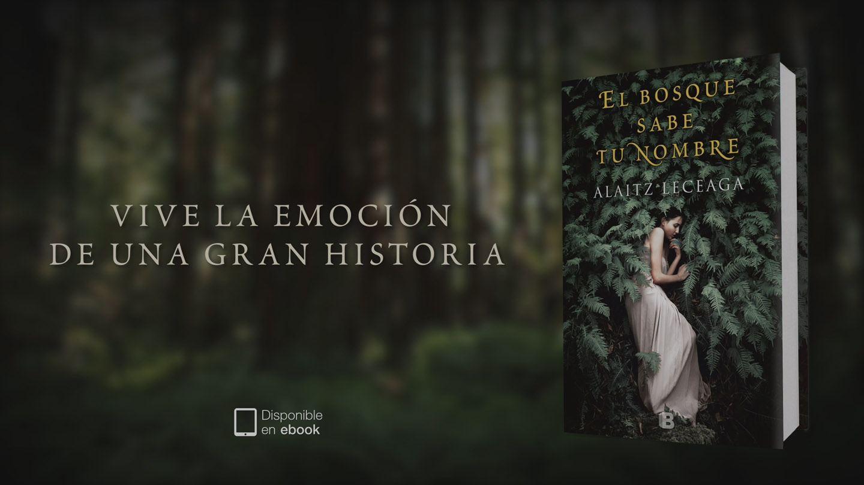 El bosque sabe tu nombre, de Altaitz Leceaga. Ediciones B. Ficción
